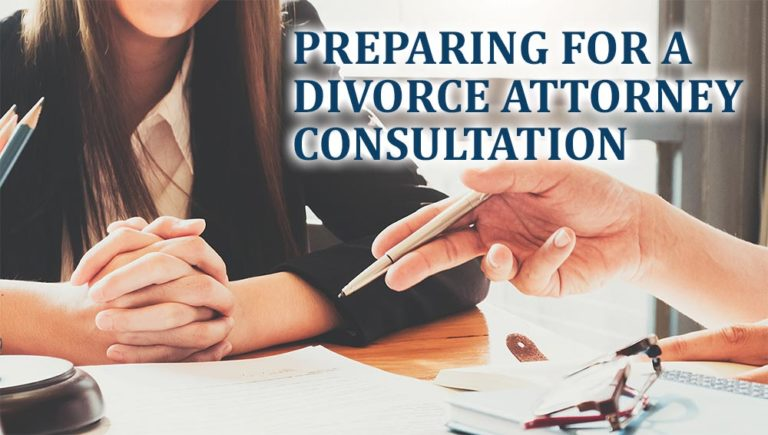 How to Prepare for a Divorce Attorney Consultation
